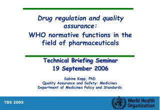 Drug regulation and quality assurance: WHO normative functions in the field of pharmaceuticals  Technical Briefing Semin