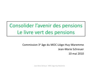 Consolider l'avenir des pensions Le livre vert des pensions