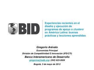 Gregorio Arévalo Economista Principal División de Competitividad E Innovación (IFD/CTI)