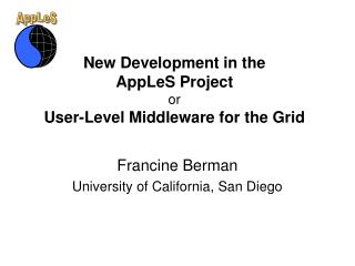 New Development in the  AppLeS Project or User-Level Middleware for the Grid