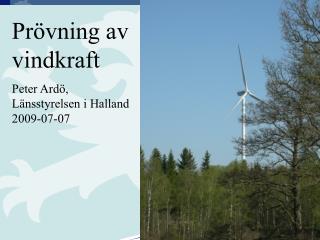 Prövning av vindkraft Peter Ardö, Länsstyrelsen i Halland 2009-07-07