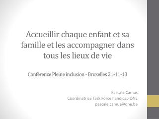 Pascale Camus Coordinatrice Task Force handicap ONE pascalemus@one.be
