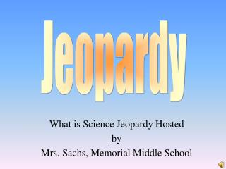 What is Science Jeopardy Hosted by Mrs. Sachs, Memorial Middle School