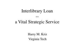 Interlibrary Loan -- a Vital Strategic Service