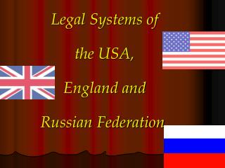 Legal Systems of  the USA, England and  Russian Federation.