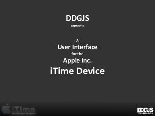 DDGJS presents A  User Interface for the  Apple inc. iTime Device