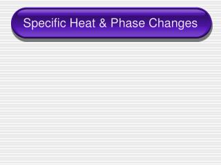 Specific Heat & Phase Changes