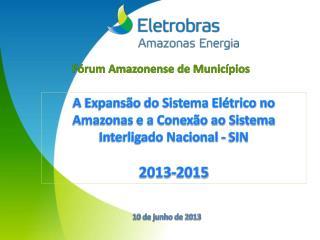 A Expansão do Sistema Elétrico no Amazonas e a Conexão ao Sistema Interligado Nacional - SIN