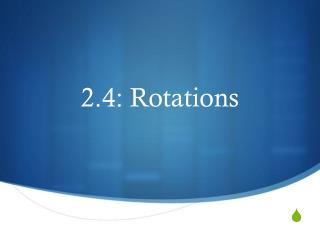 2.4: Rotations
