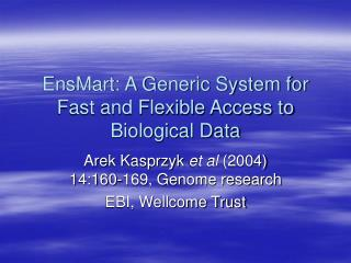 EnsMart: A Generic System for Fast and Flexible Access to Biological Data