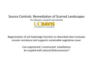 Source Controls: Remediation of Scarred Landscapes Vic Claassen, research soil scientist