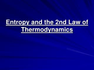 Entropy and the 2nd Law of Thermodynamics