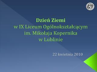 Dzień Ziemi  w IX Liceum Ogólnokształcącym  im. Mikołaja Kopernika  w Lublinie