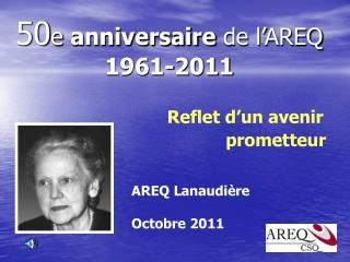 50 e  anniversaire  de l�AREQ 1961-2011