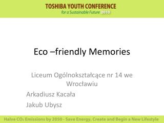 Eco –friendly Memories