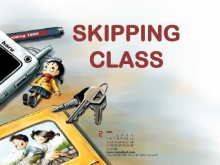 SKIPPING CLASS