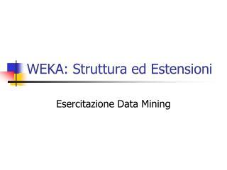 WEKA: Struttura ed Estensioni