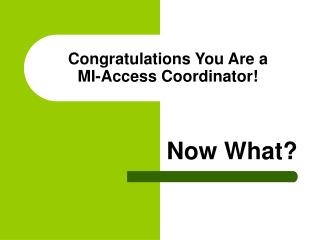 Congratulations You Are a  MI-Access Coordinator!