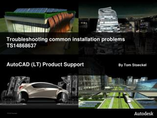Troubleshooting common installation problems TS14868637    AutoCAD LT Product Support                        By Tom Stoe