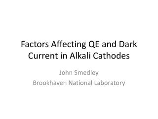 Factors Affecting QE and Dark Current in Alkali Cathodes