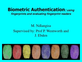 Biometric Authentication : using fingerprints and evaluating fingerprint readers