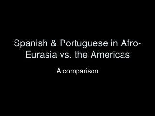 Spanish & Portuguese in Afro-Eurasia vs. the Americas