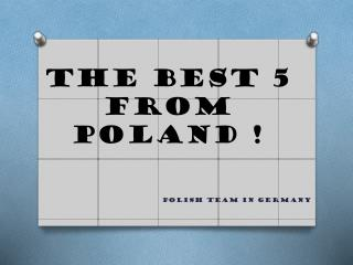 The Best 5 from Poland !