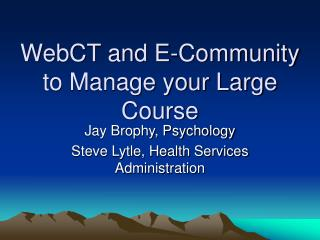 WebCT and E-Community to Manage your Large Course