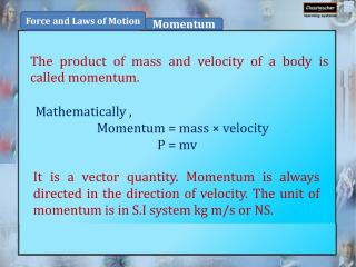 The  product of mass and velocity of a body is called momentum .