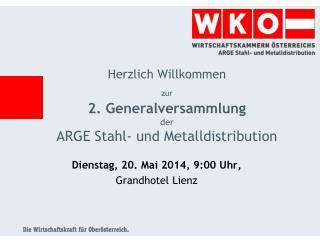 Herzlich Willkommen  zur 2. Generalversammlung  der  ARGE Stahl- und Metalldistribution