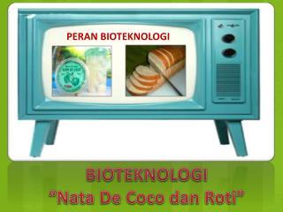 "BIOTEKNOLOGI "" Nata De Coco dan Roti """