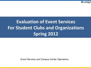 Evaluation of Event Services For Student Clubs and Organizations Spring 2012
