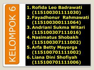 Rofida  Leo  Badrawati  (115100301111030) Fayadhonur Rahmawati  (115100300111064)