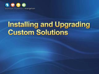 Installing and Upgrading Custom Solutions