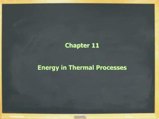 Chapter 11 Energy in Thermal Processes