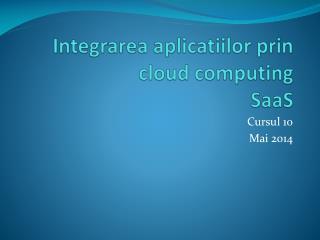 Integrarea aplicatiilor prin  cloud computing SaaS