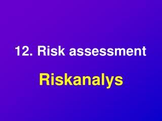 12. Risk assessment