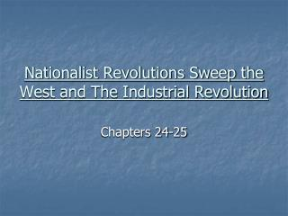Nationalist Revolutions Sweep the West and The Industrial Revolution