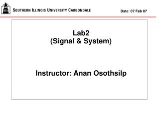 Lab2 (Signal & System) Instructor: Anan Osothsilp