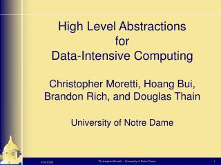 High Level Abstractions  for  Data-Intensive Computing Christopher Moretti, Hoang Bui,