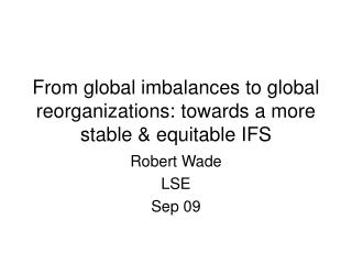 From global imbalances to global reorganizations: towards a more stable & equitable IFS