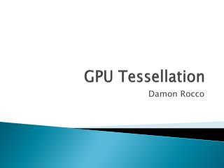 GPU Tessellation