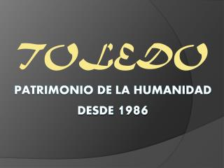 Patrimonio de la humanidad desde  1986