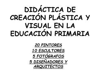 DIDÁCTICA DE CREACIÓN PLÁSTICA Y VISUAL EN LA EDUCACIÓN PRIMARIA