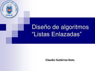 """Diseño de algoritmos """"Listas Enlazadas"""""""