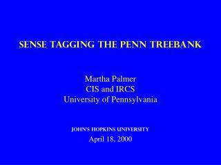 Sense Tagging the Penn TreeBank Martha Palmer CIS and IRCS University of Pennsylvania