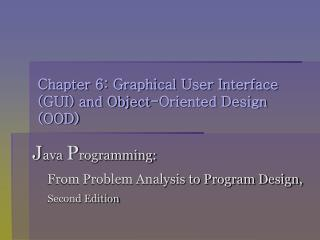 Chapter 6: Graphical User Interface GUI and Object-Oriented Design OOD