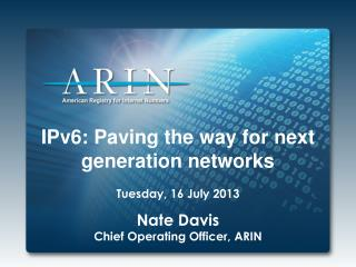 IPv6: Paving the way for next  generation networks Tuesday, 16 July 2013 Nate Davis