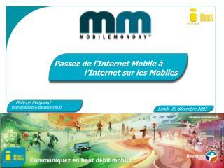 Passez de l'Internet Mobile à            l'Internet sur les Mobiles