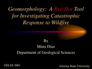Geomorphology:  A  Red Hot  Tool for Investigating Catastrophic Response to Wildfire